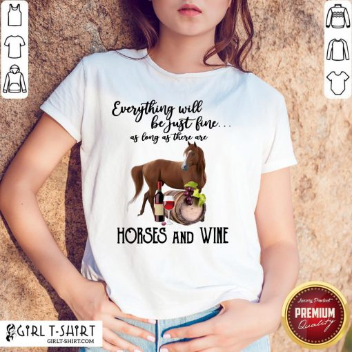 Alright Will Be Just Fine As Long As There Are Horses And Wine Shirt - Design By Girltshirt.com