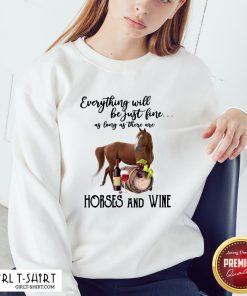 Alright Will Be Just Fine As Long As There Are Horses And Wine Sweatshirt - Design By Girltshirt.com