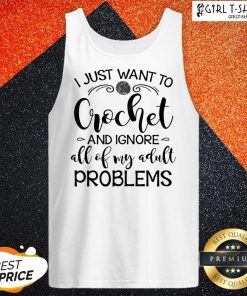 Anymore I Just Wanna Crochet And Ignore All Of My Adult Problems Tank Top - Design By Girltshirt.com