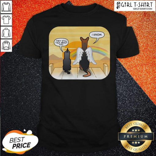Are They Still Talk About You I Know Dog Shirt - Design By Girltshirt.com