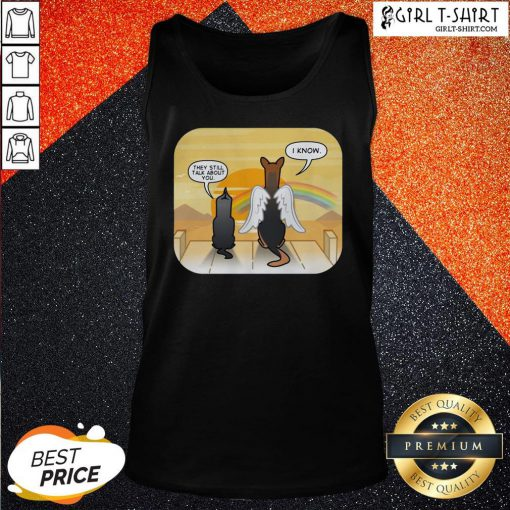 Are They Still Talk About You I Know Dog Tank Top - Design By Girltshirt.com