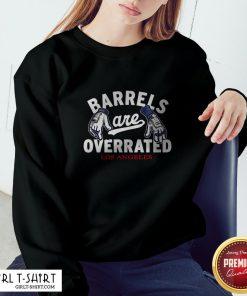 Barrels Are Overrated Los Angeles Sweatshirt