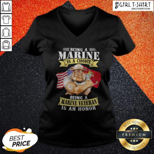 Being A Marine Is A Choice Marine Veteran Is An Honor V-neck