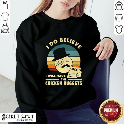 Blooms I Do Believe I Will Have The Chicken Nuggets 2021 Sweatshirt- Design By Girltshirt.com