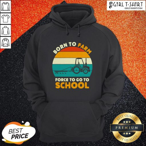 Born To Farm Forced To Go To School Vintage Hoodie