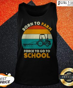 Born To Farm Forced To Go To School Vintage Tank Top