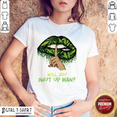 Cannabis Lips Will You Shut Up Man Shirt