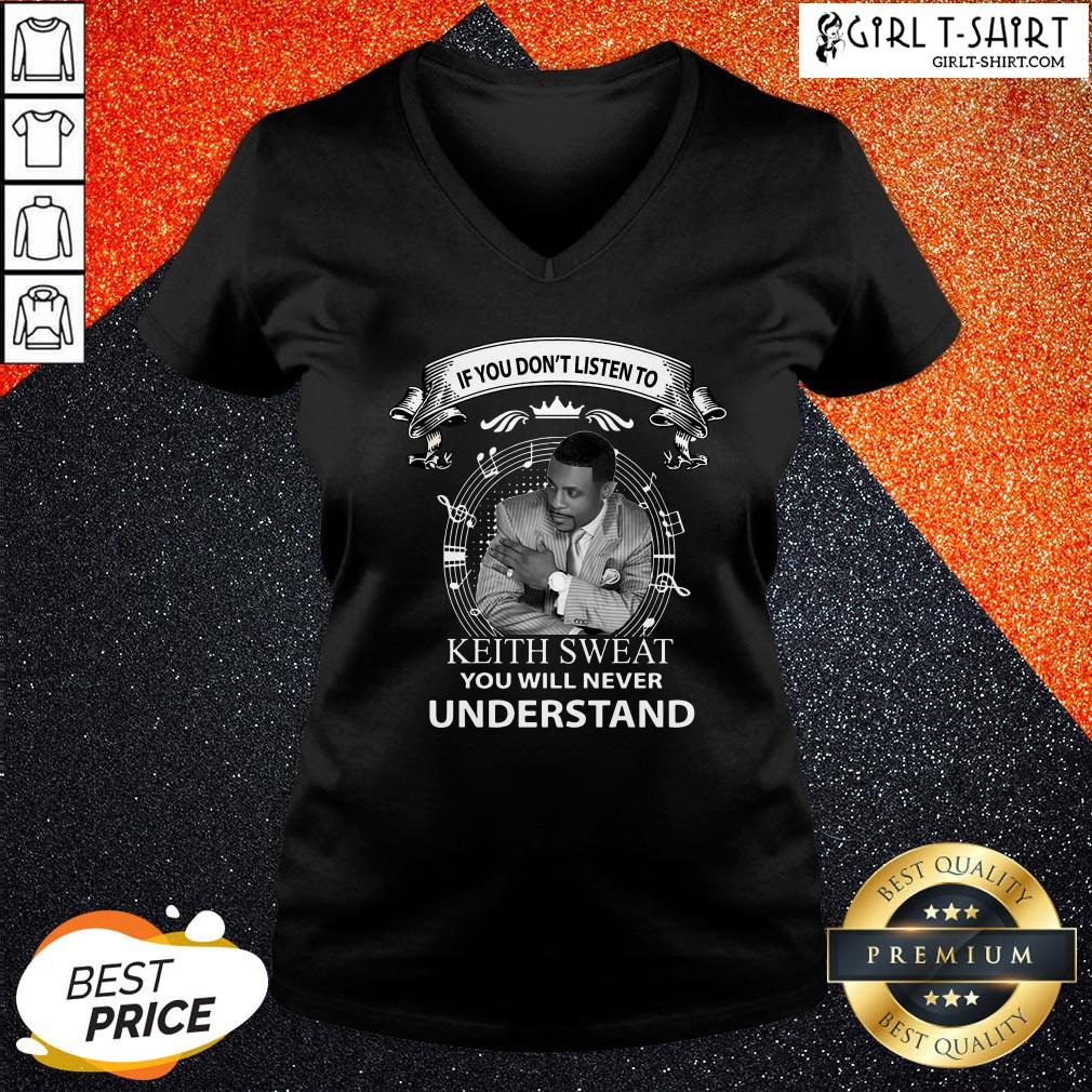 Child If You Don't Listen To Keith Sweat You Will Never Understand V-neck - Design By Girltshirt.com