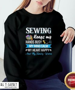 Cindy Sewing Keeps My Hands Busy My Mind Calm My Heart Happy And My Family Warm Sweatshirt - Design By Girltshirt.com