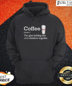 Coffee Dunkin Dounuts Noun The Glue Holding This 2020 Shitshow Together Hoodie