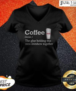 Coffee Dunkin Dounuts Noun The Glue Holding This 2020 Shitshow Together V-neck