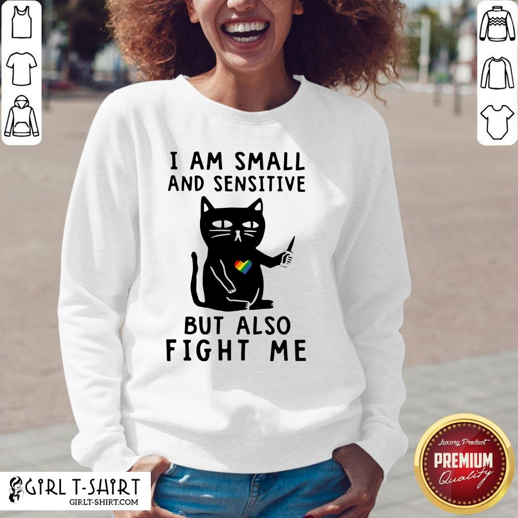 Color Black Cat I Am Small And Sensitive Nevermind But Also Fight Me LGBT Sweatshirt - Design By Girltshirt.com