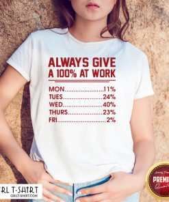 Come Always Give A 100% at Work Mon Tues Wed Thurs Fri Red Shirt - Design By Girltshirt.com