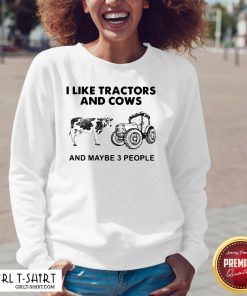 Do I Like Tractors And Cows And Maybe 3 People Sweatshirt - Design By Girltshirt.com