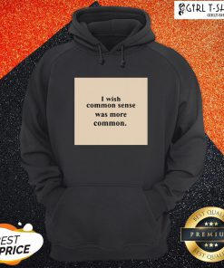 Dont I Wish Common Sense Was More Common Hoodie - Design By Girltshirt.com