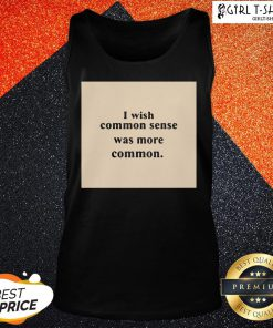 Dont I Wish Common Sense Was More Common Tank Top - Design By Girltshirt.com