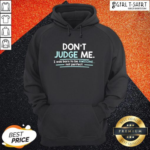 Dont Judge Me I Was Born To Be Awesome Not Perfect Hoodie