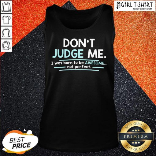 Dont Judge Me I Was Born To Be Awesome Not Perfect Tank Top