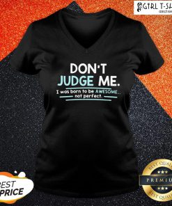 Dont Judge Me I Was Born To Be Awesome Not Perfect V-neck