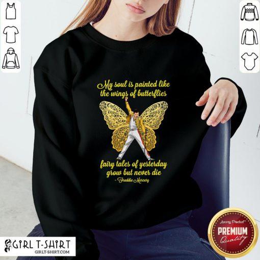 Freddie Mercury My Soul Is Painted Like The Wings Of Butterflies Sweatshirt