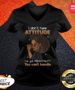 Funny Girl I Dont Have Attitude I Have Got Personality You Cant Handle V-neck