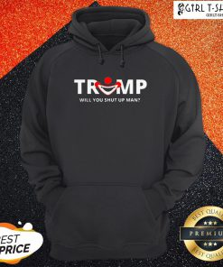 Funny Trump Will You Shut Up Man Hoodie