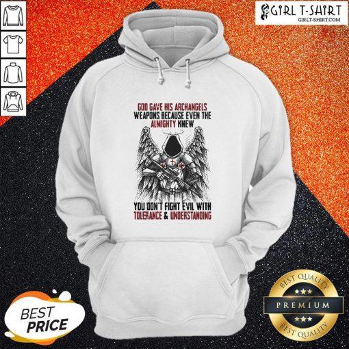 God Gave His Archangels Weapons Because Even The Almighty Knew You Don't Fight Evil With Tolerance & Understanding Hoodie