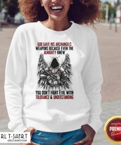 God Gave His Archangels Weapons Because Even The Almighty Knew You Don't Fight Evil With Tolerance & Understanding Sweatshirt