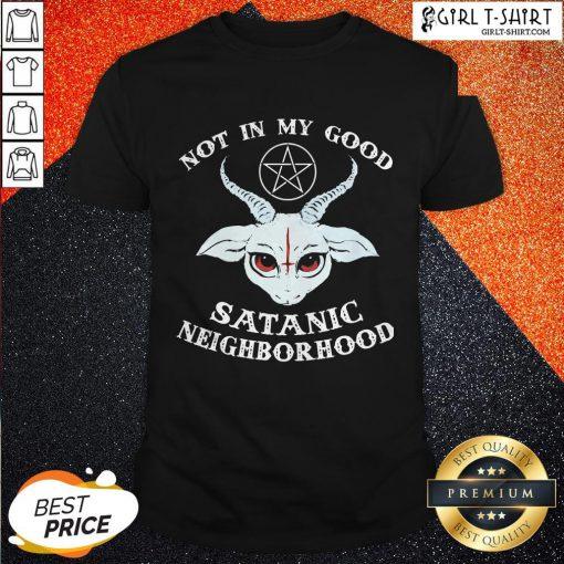 Gothic Not In The Good Satanic Neighborhood Shirt