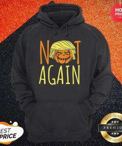 Halloween Donald Trumpkin Not Again Funny Saying Hoodie