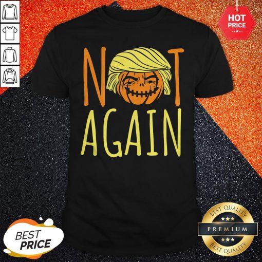 Halloween Donald Trumpkin Not Again Funny Saying Shirt