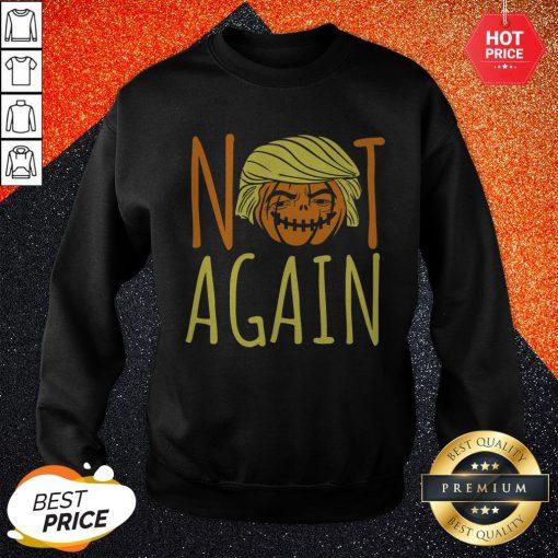 Halloween Donald Trumpkin Not Again Funny Saying Sweatshirt