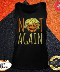 Halloween Donald Trumpkin Not Again Funny Saying Tank Top