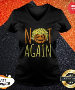 Halloween Donald Trumpkin Not Again Funny Saying V-neck