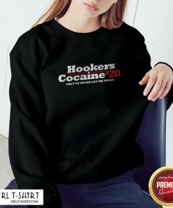 Hookers Cocaine 2020 They've Never Let Me Down Sweatshirt