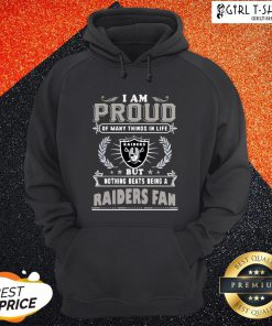 I Am Proud Of Many Things In Life But Nothing Beats Being A Oklahoma Raiders Fan Hoodie