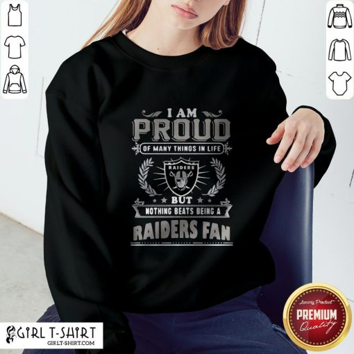 I Am Proud Of Many Things In Life But Nothing Beats Being A Oklahoma Raiders Fan Sweatshirt