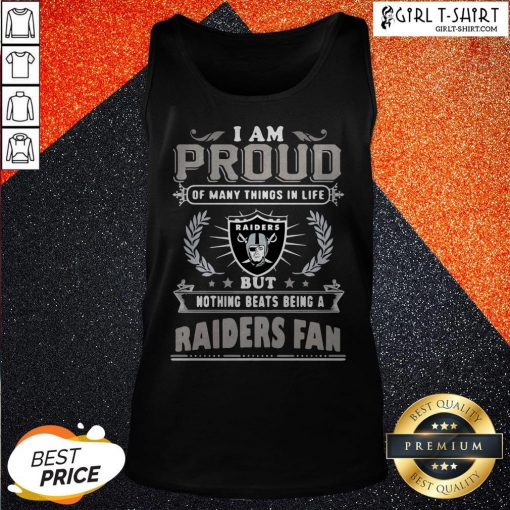 I Am Proud Of Many Things In Life But Nothing Beats Being A Oklahoma Raiders Fan Tank Top