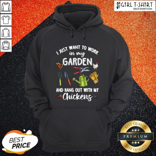 I Just Want To Work In My Garden And Hang Out With My Chickens Hoodie