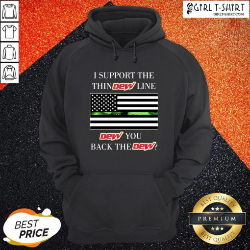 I Support The Thin Dew Line Dew You Back The Dew Hoodie - Design By Girltshirt.com