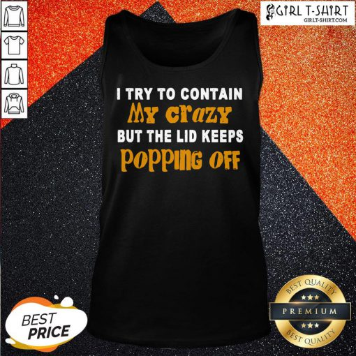 If I Try To Contain My Crazy But The Lid Keeps Popping Off Tank Top - Design By Girltshirt.com