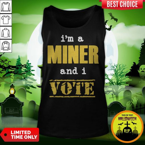 I'm A Miner And I Vote Tank Top