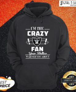 I'm The Crazy Oklahoma Raiders Fan Your Mother Warned You About Hoodie