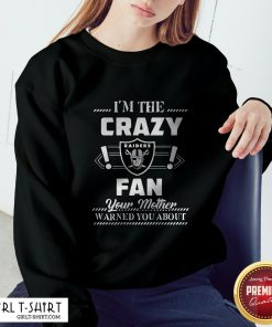 I'm The Crazy Oklahoma Raiders Fan Your Mother Warned You About Sweatshirt
