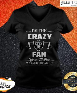 I'm The Crazy Oklahoma Raiders Fan Your Mother Warned You About V-neck