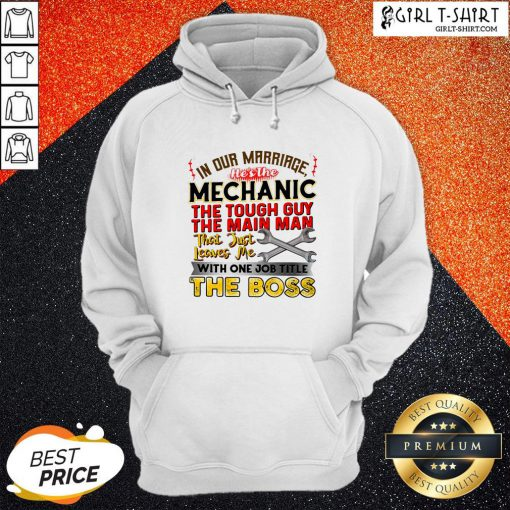 In Our Marriage He's The Mechanic The Tough Guy The Main Man That Just Leaves Me With One Job Title The Boos Hoodie