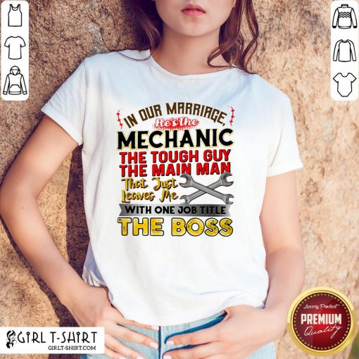 In Our Marriage He's The Mechanic The Tough Guy The Main Man That Just Leaves Me With One Job Title The Boos Shirt