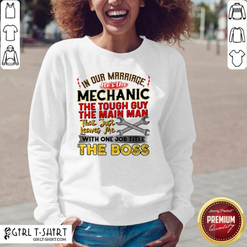 In Our Marriage He's The Mechanic The Tough Guy The Main Man That Just Leaves Me With One Job Title The Boos Sweatshirt