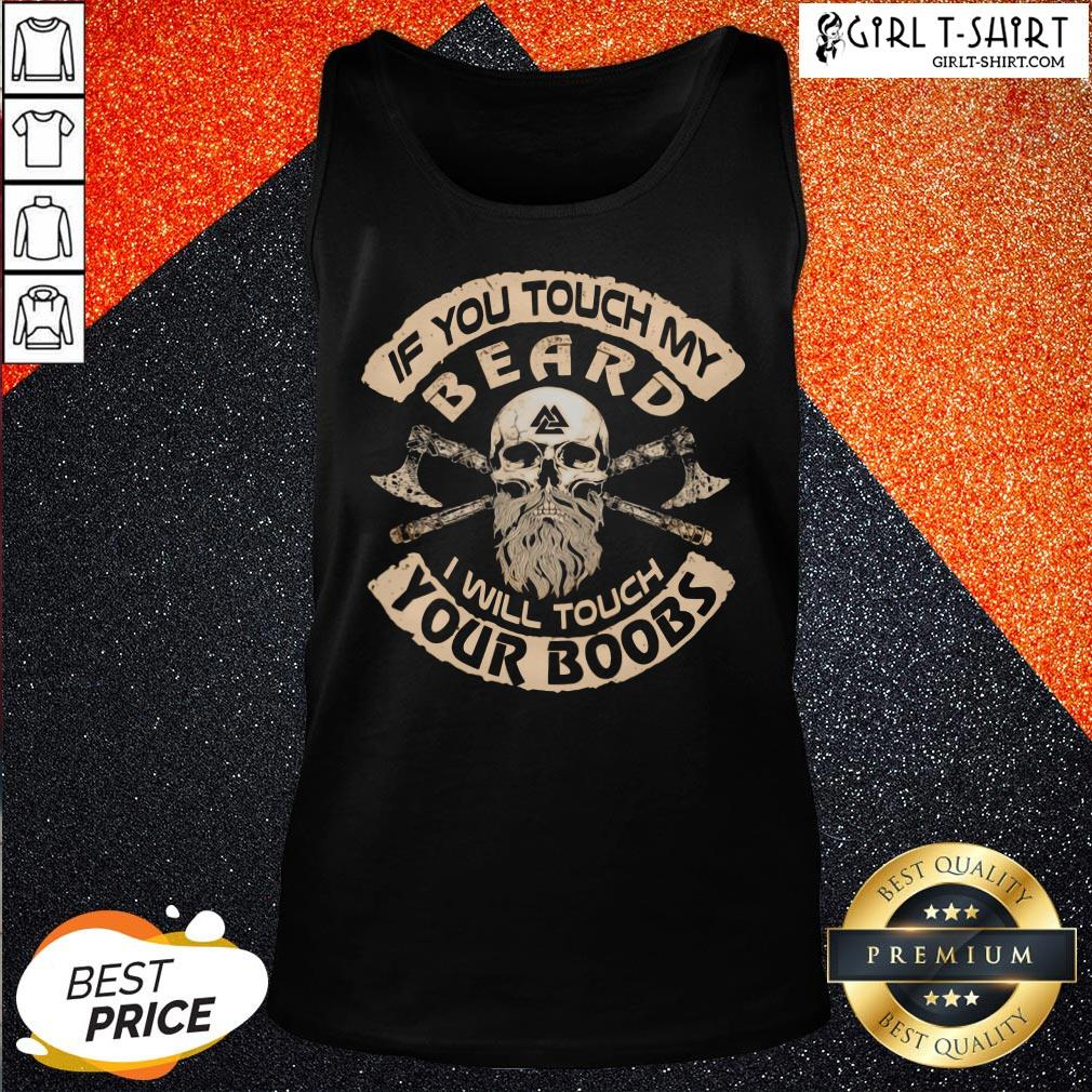 It If You Touch My Beard I Will Touch Your Boobs Tank Top - Design By Girltshirt.com