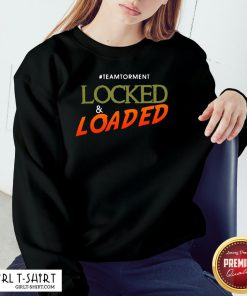 It Locked And Loaded By Team Torment Sweatshirt- Design By Girltshirt.com